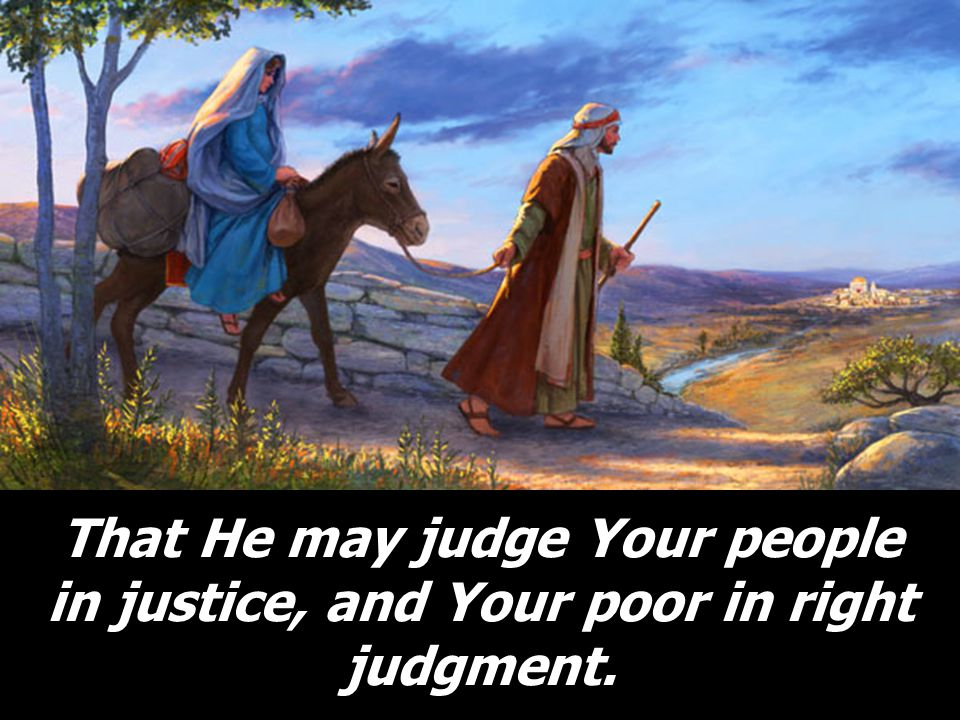 That He may judge Your people in justice, and Your poor in right judgment.