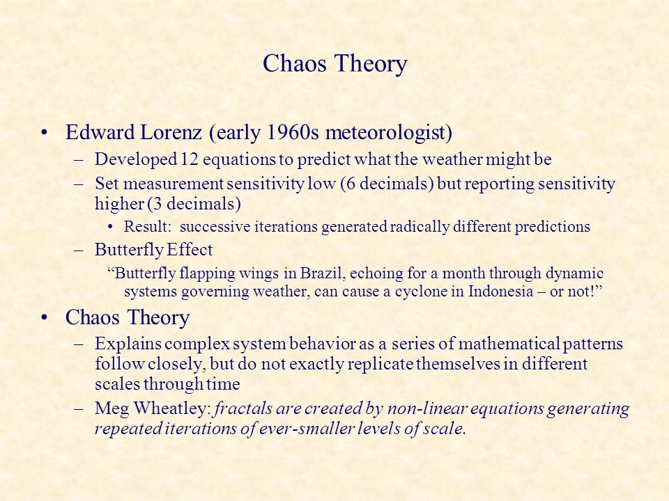 Chaos Theory Edward Lorenz (early 1960s meteorologist) Chaos Theory