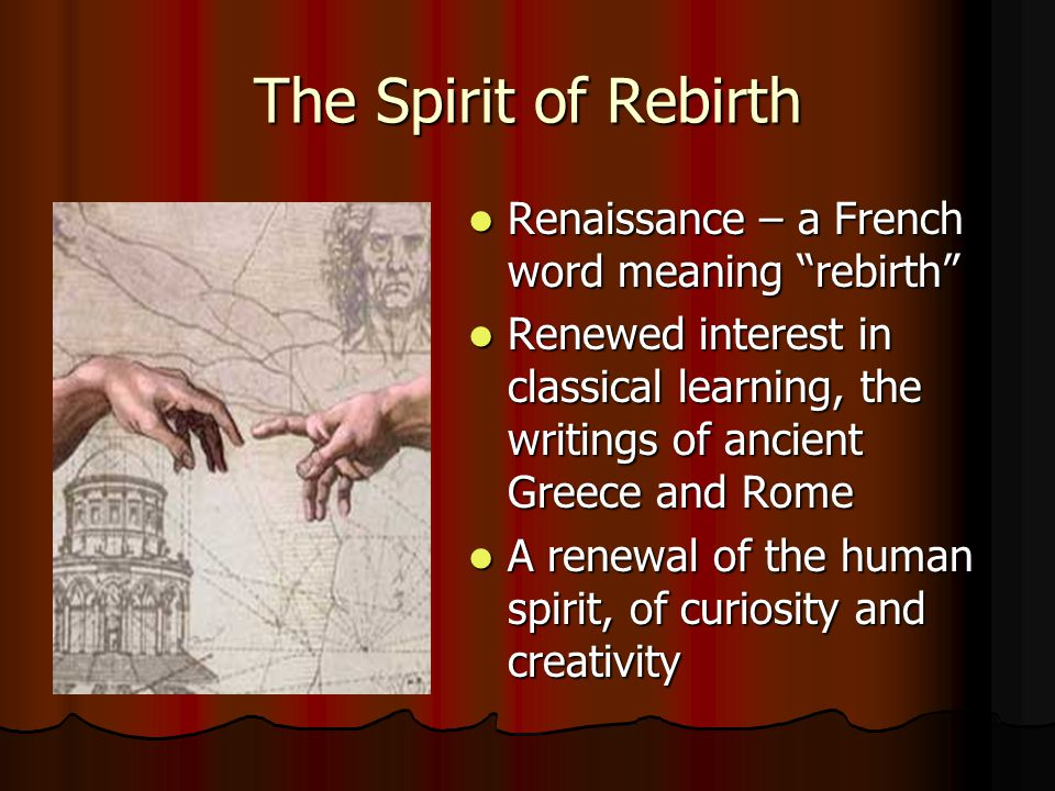 The Spirit of Rebirth Renaissance – a French word meaning rebirth
