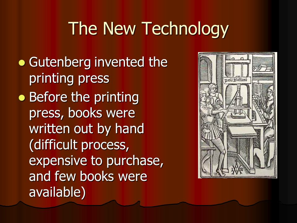 The New Technology Gutenberg invented the printing press