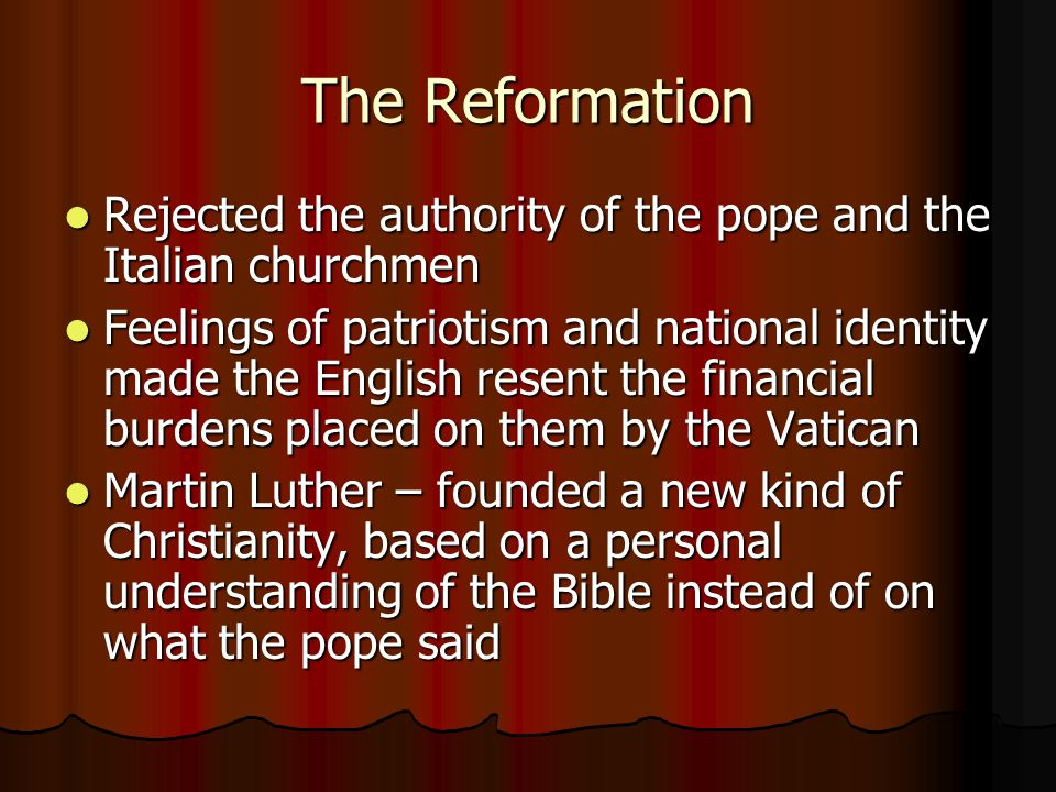 The Reformation Rejected the authority of the pope and the Italian churchmen.
