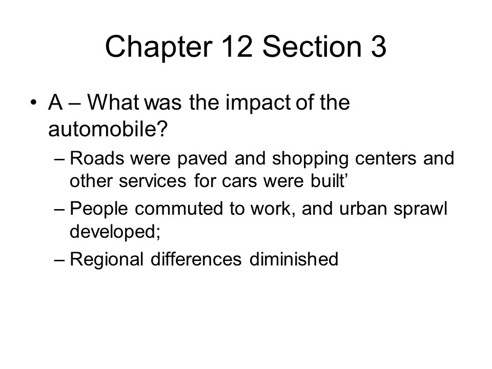 Chapter 12 Section 3 A – What was the impact of the automobile