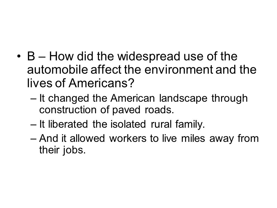 B – How did the widespread use of the automobile affect the environment and the lives of Americans