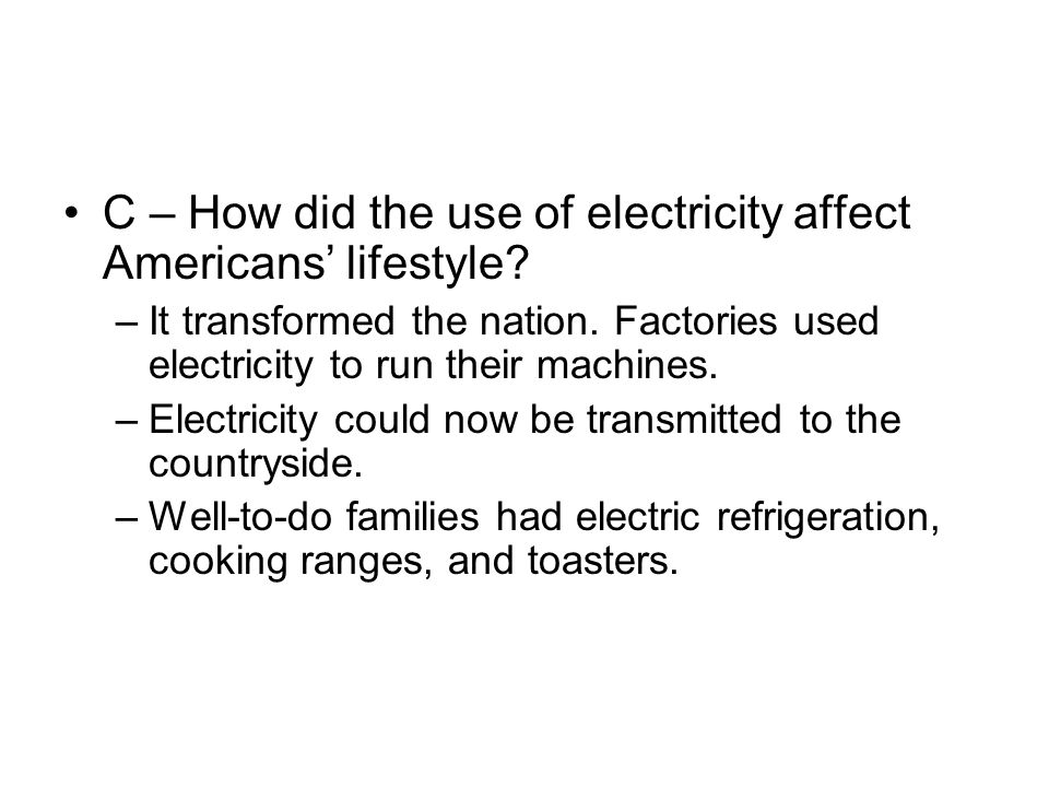 C – How did the use of electricity affect Americans' lifestyle