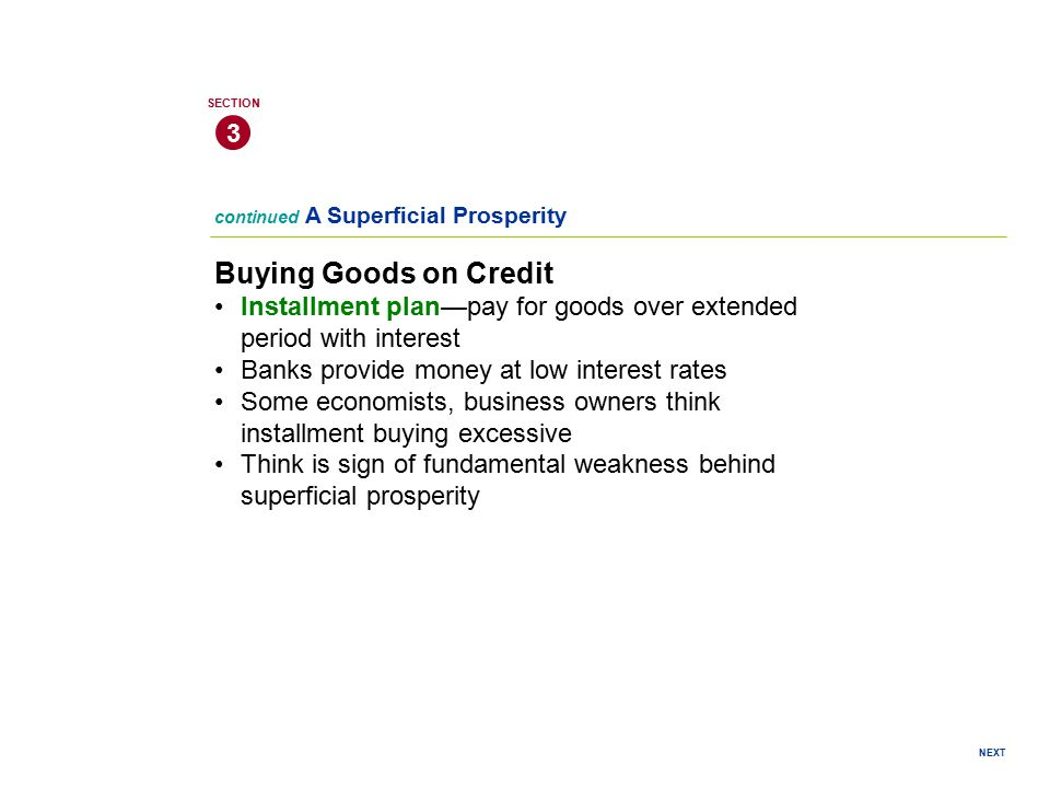 3 SECTION. continued A Superficial Prosperity. Buying Goods on Credit. • Installment plan—pay for goods over extended period with interest.