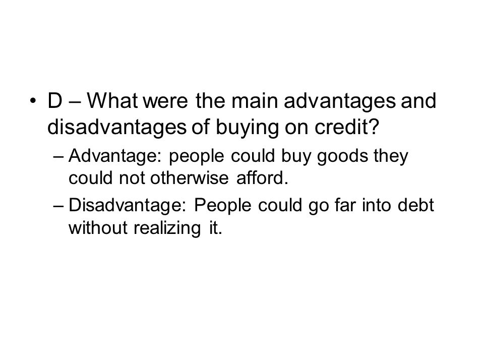 D – What were the main advantages and disadvantages of buying on credit