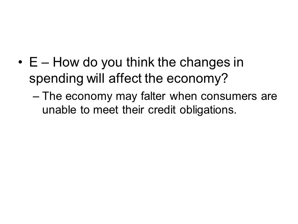E – How do you think the changes in spending will affect the economy