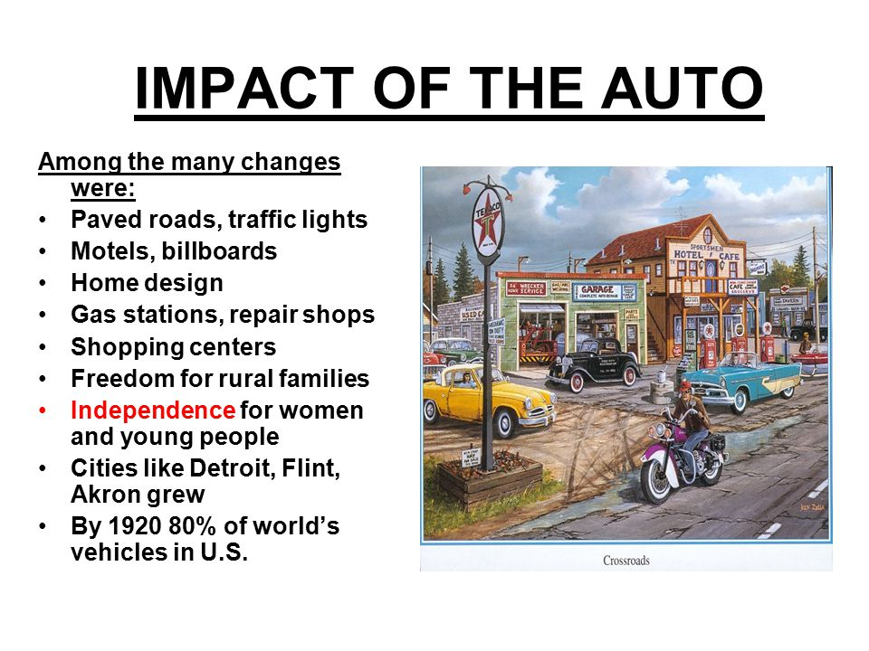 IMPACT OF THE AUTO Among the many changes were: