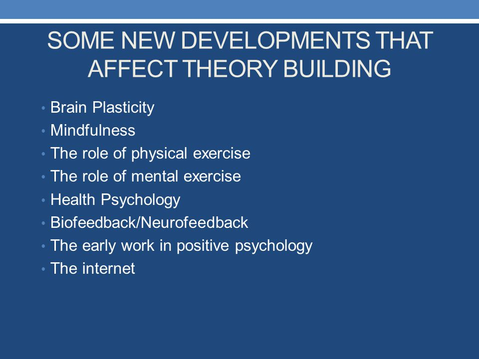 SOME NEW DEVELOPMENTS THAT AFFECT THEORY BUILDING