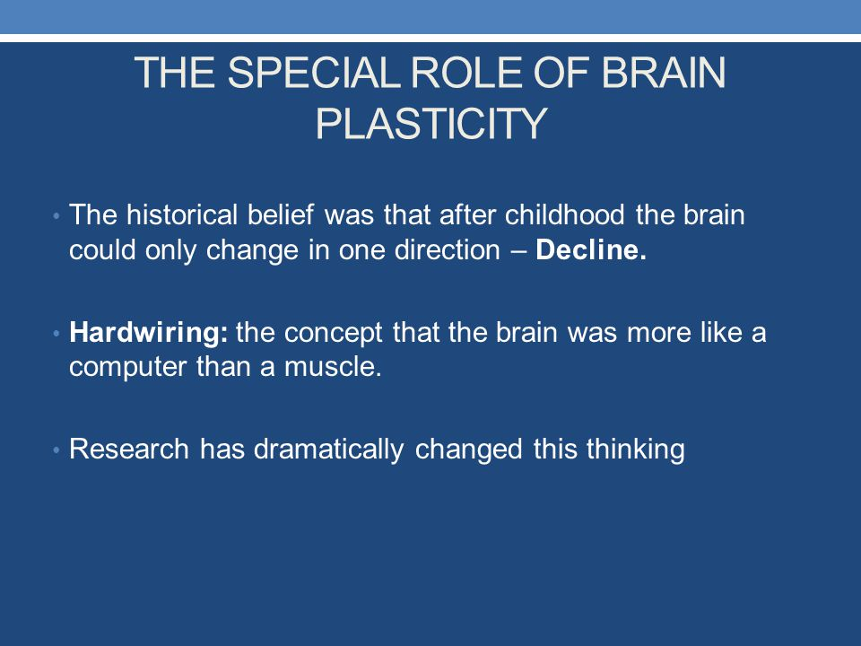 THE SPECIAL ROLE OF BRAIN PLASTICITY