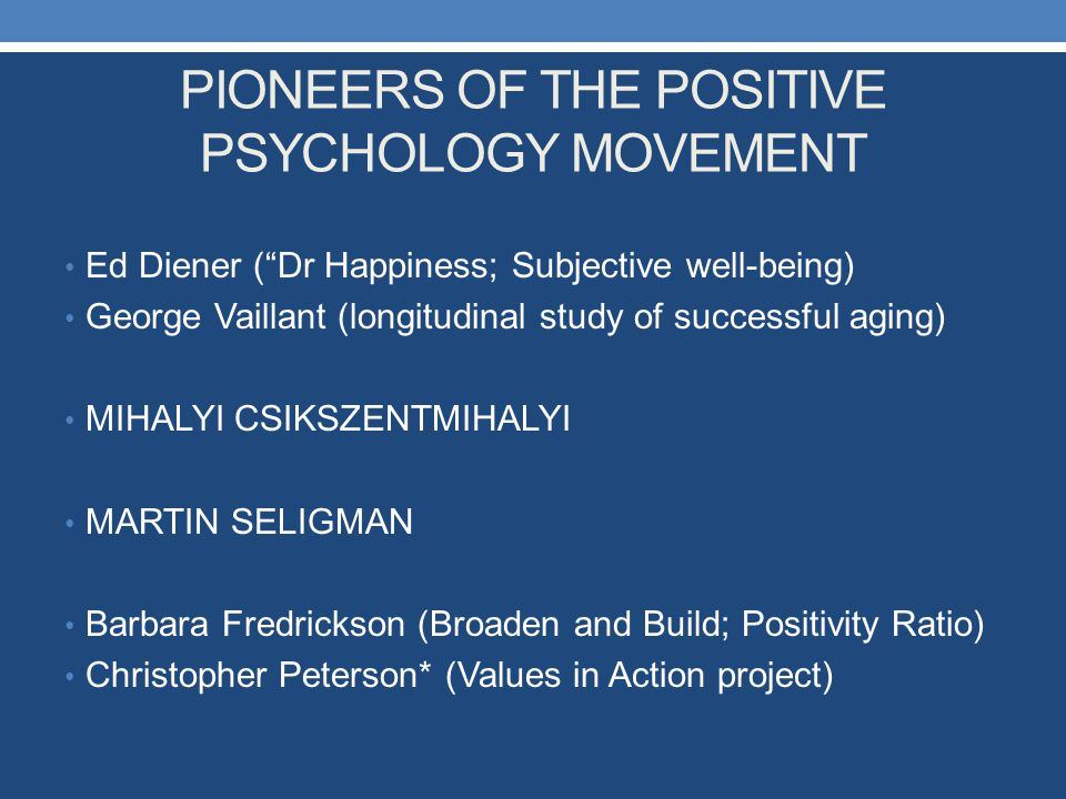 PIONEERS OF THE POSITIVE PSYCHOLOGY MOVEMENT