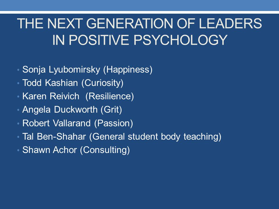 THE NEXT GENERATION OF LEADERS IN POSITIVE PSYCHOLOGY