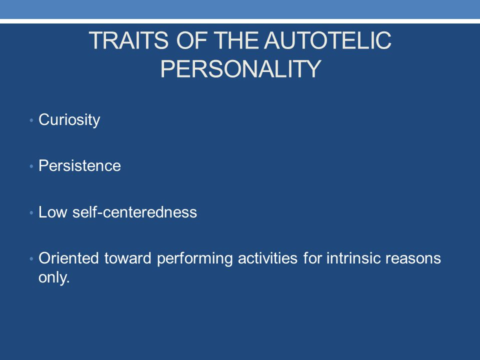 TRAITS OF THE AUTOTELIC PERSONALITY