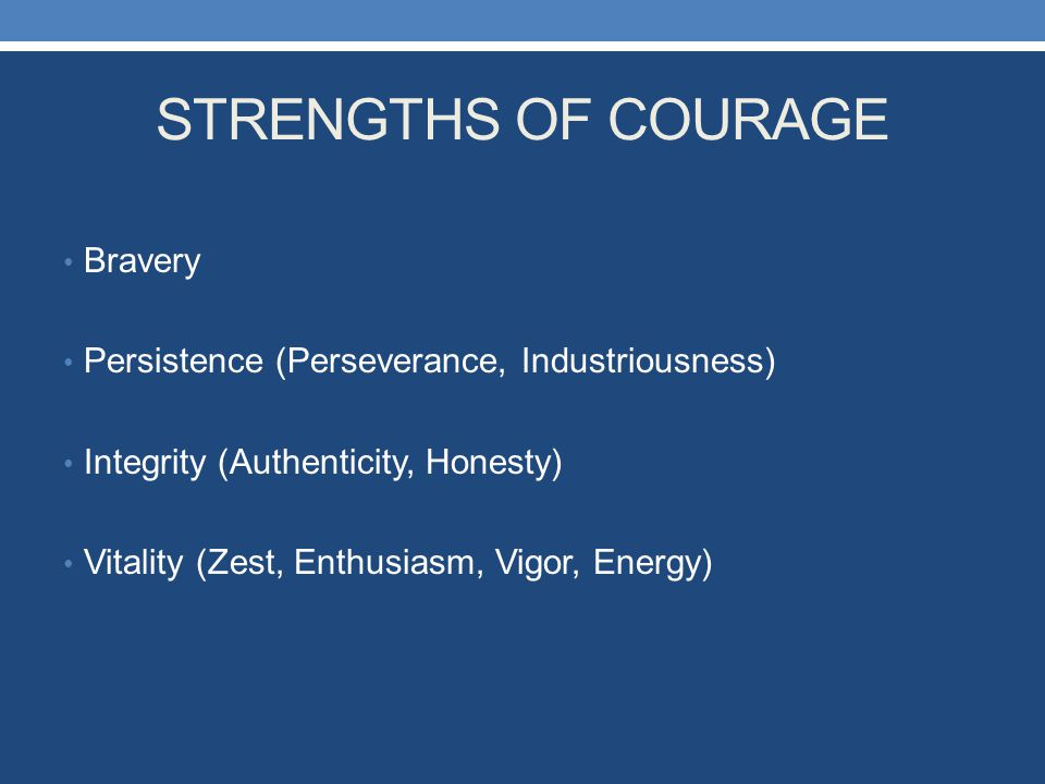STRENGTHS OF COURAGE Bravery
