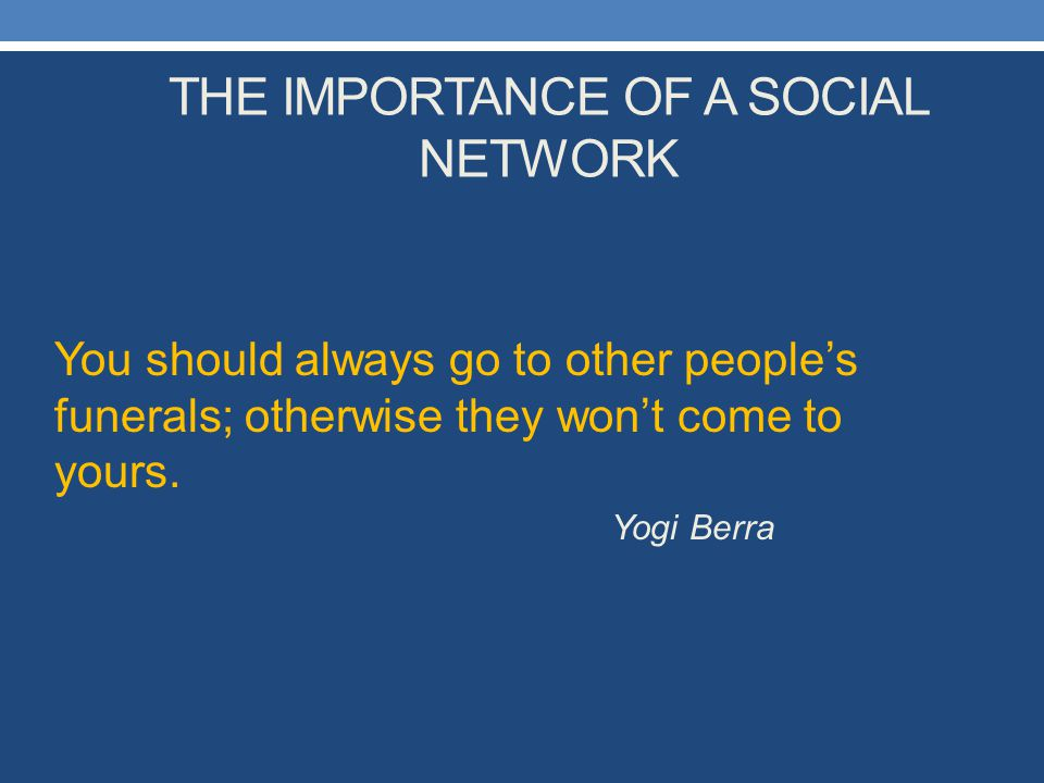 THE IMPORTANCE OF A SOCIAL NETWORK