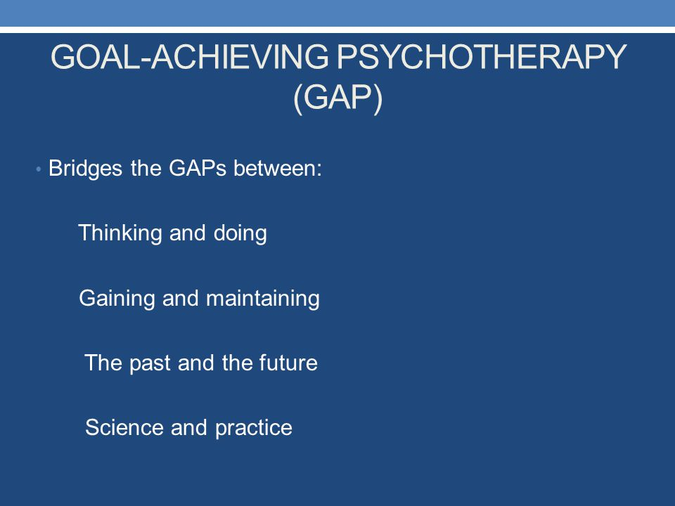 GOAL-ACHIEVING PSYCHOTHERAPY (GAP)