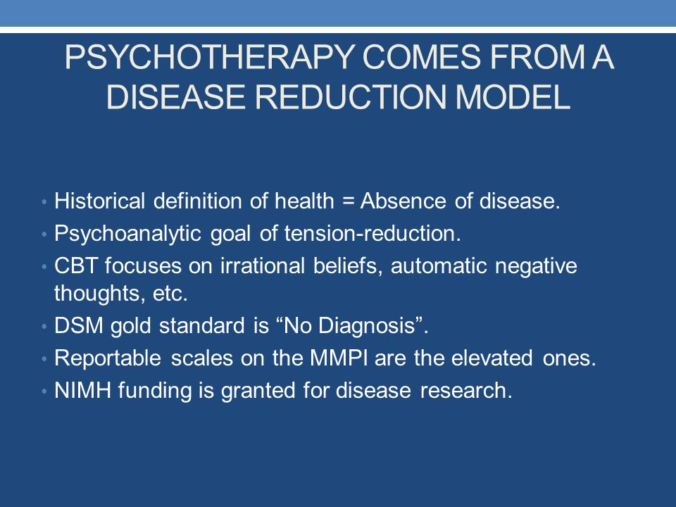 PSYCHOTHERAPY COMES FROM A DISEASE REDUCTION MODEL