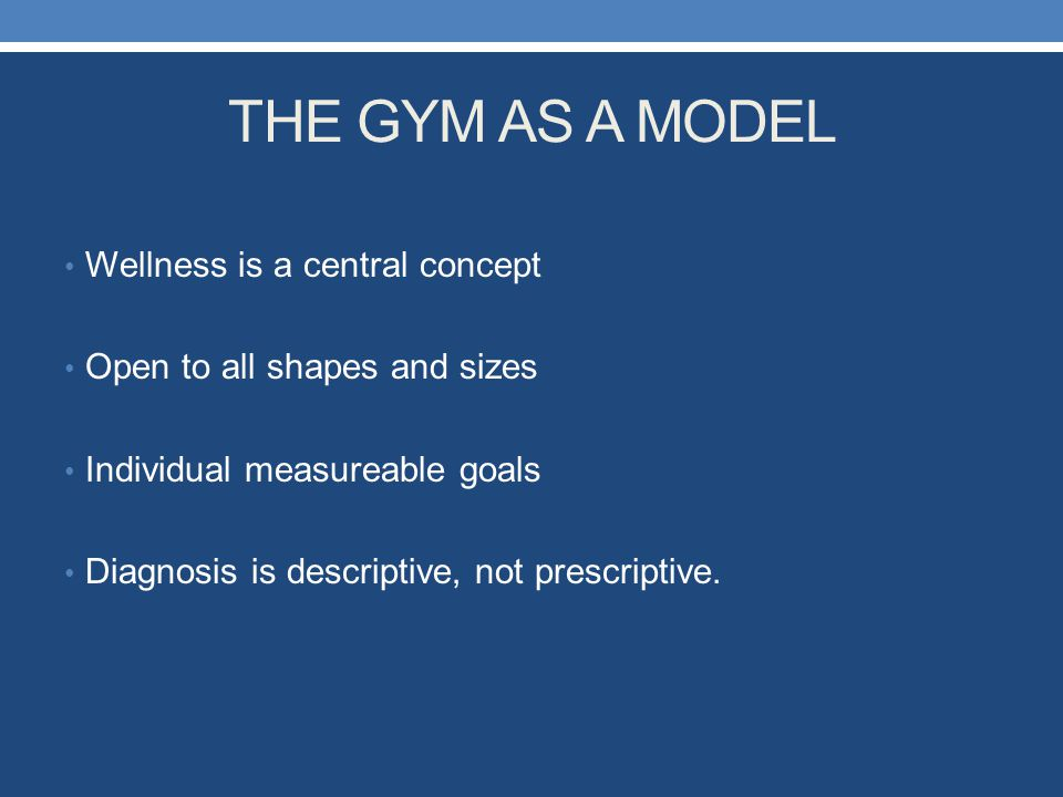 THE GYM AS A MODEL Wellness is a central concept