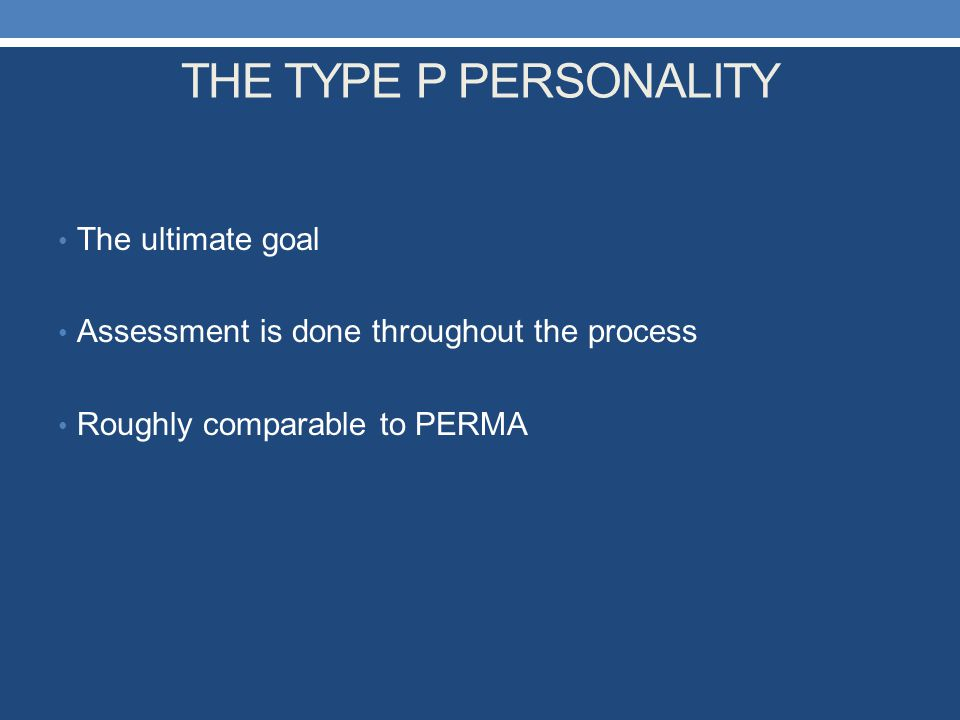 THE TYPE P PERSONALITY The ultimate goal