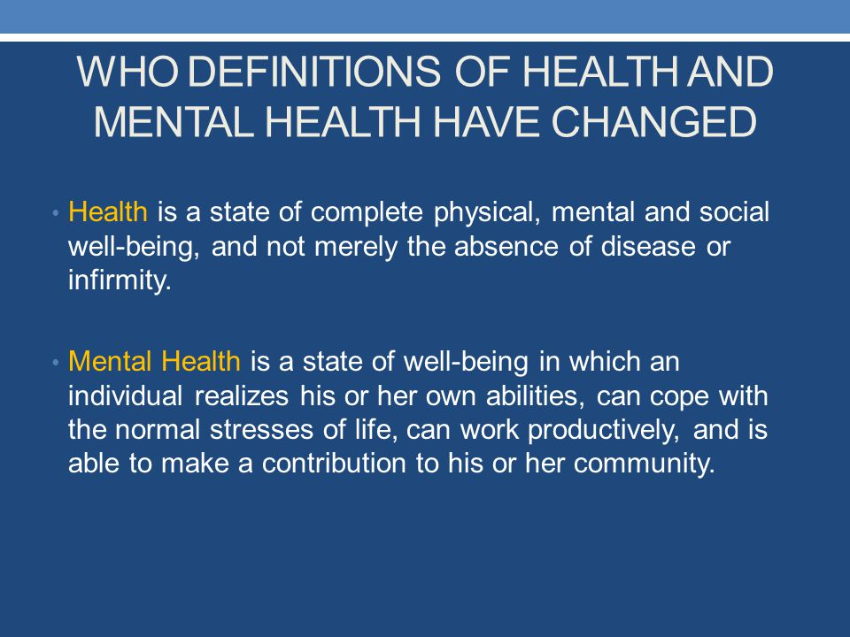 WHO DEFINITIONS OF HEALTH AND MENTAL HEALTH HAVE CHANGED