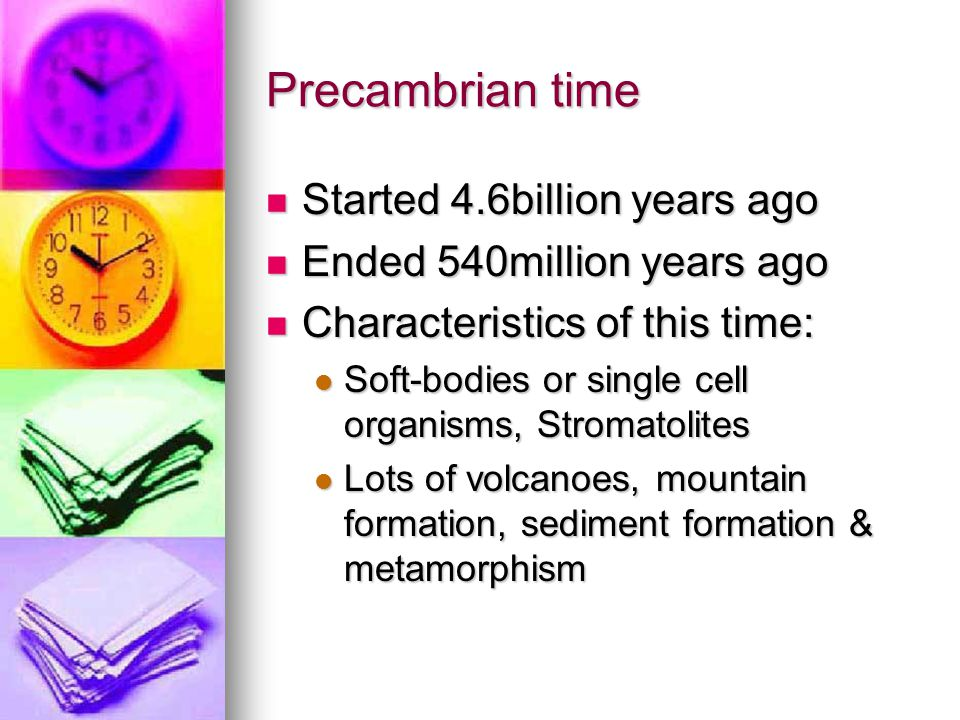 Precambrian time Started 4.6billion years ago