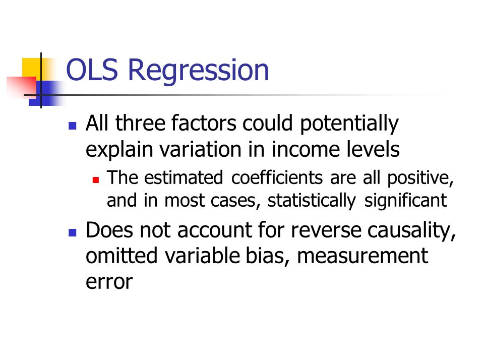 OLS Regression All three factors could potentially explain variation in income levels.