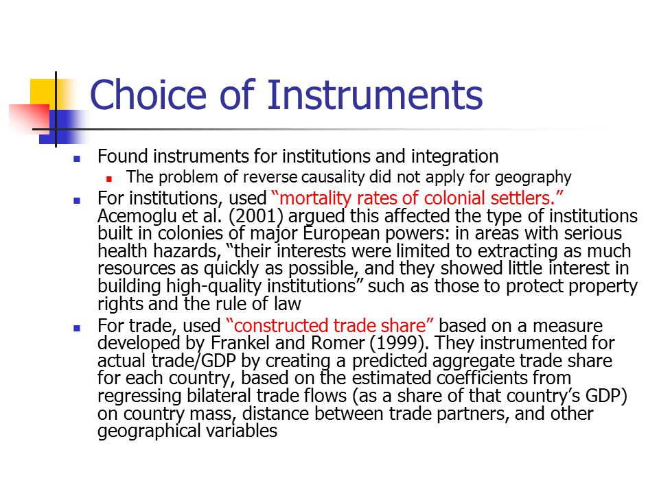 Choice of Instruments Found instruments for institutions and integration. The problem of reverse causality did not apply for geography.