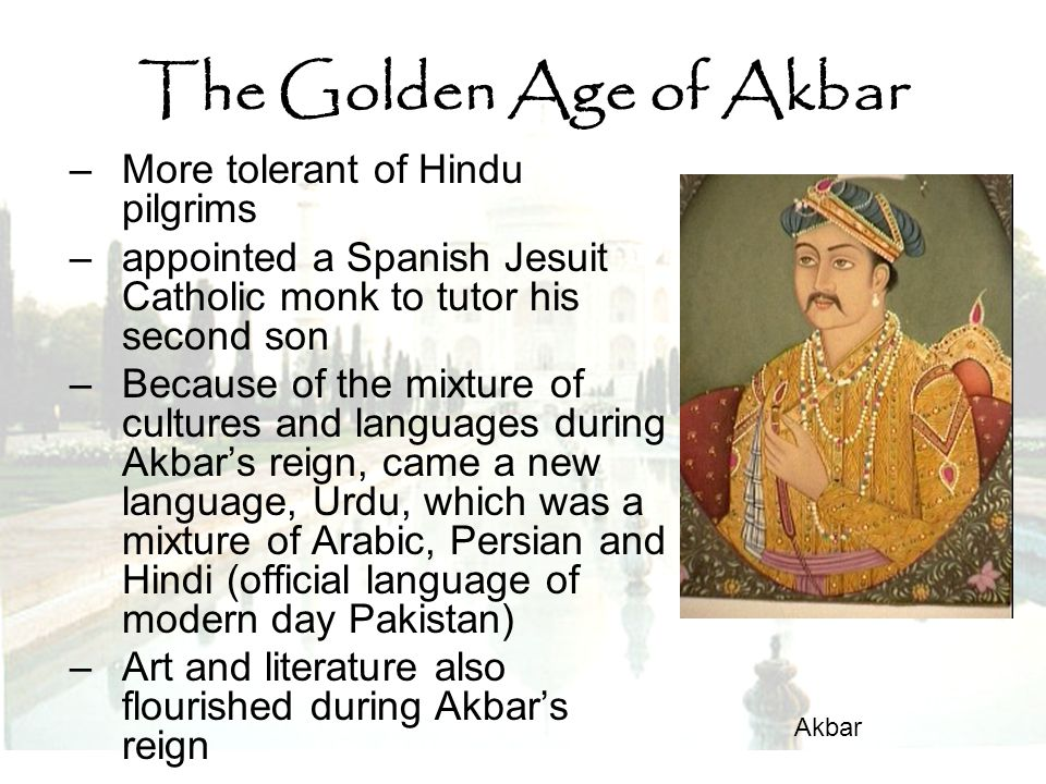 The Golden Age of Akbar More tolerant of Hindu pilgrims