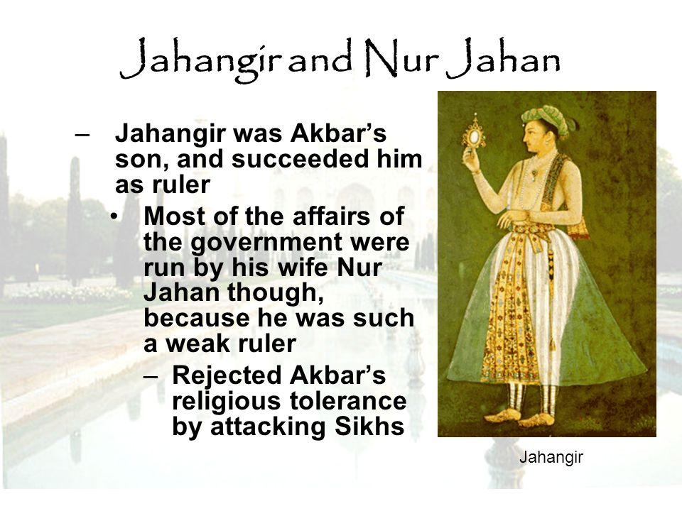 Jahangir and Nur Jahan Jahangir was Akbar's son, and succeeded him as ruler.