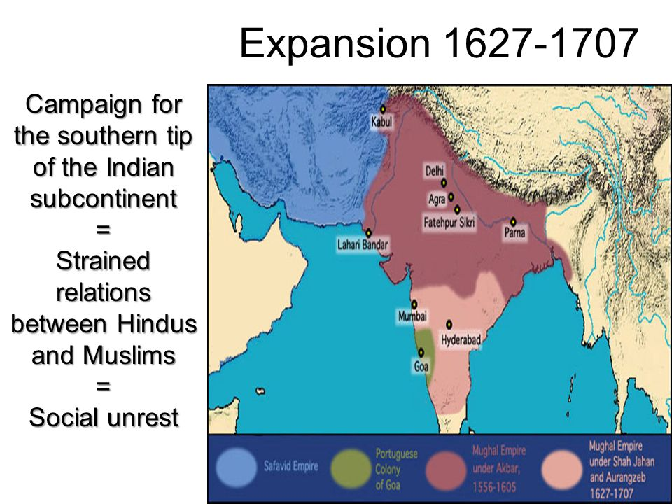 Expansion 1627-1707 Campaign for the southern tip of the Indian subcontinent. = Strained relations between Hindus and Muslims.