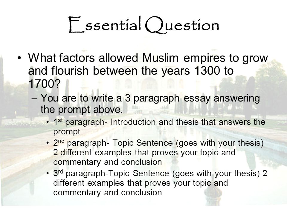 Essential Question What factors allowed Muslim empires to grow and flourish between the years 1300 to 1700
