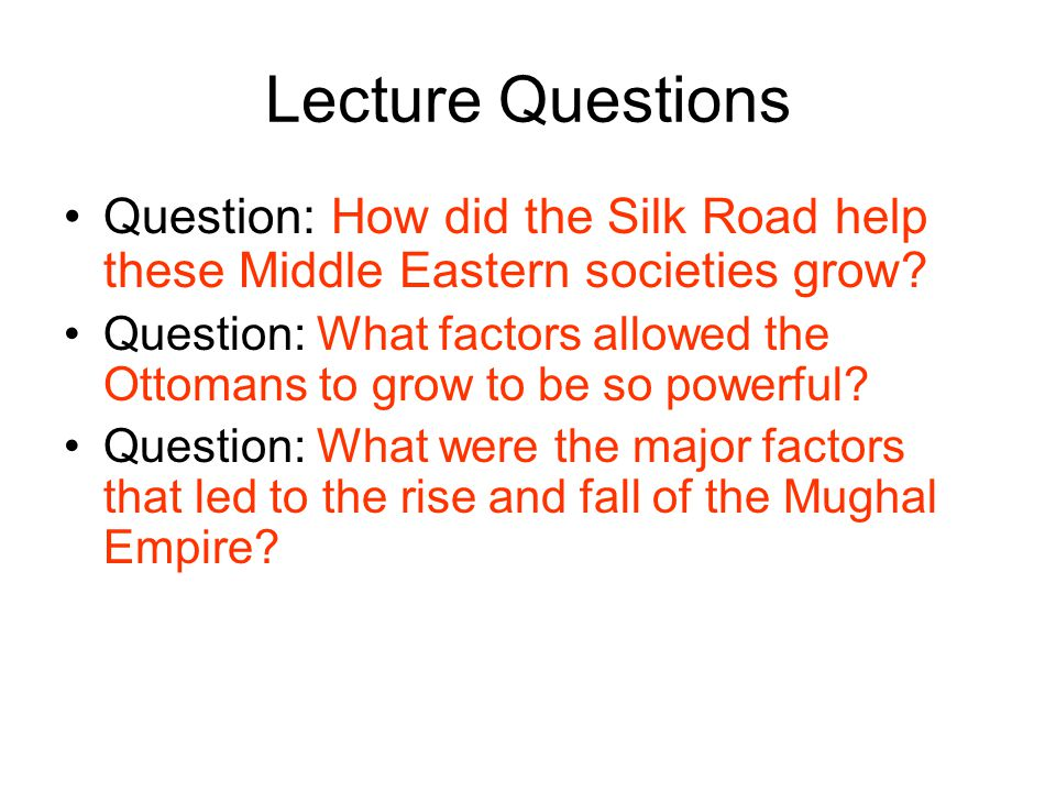 Lecture Questions Question: How did the Silk Road help these Middle Eastern societies grow