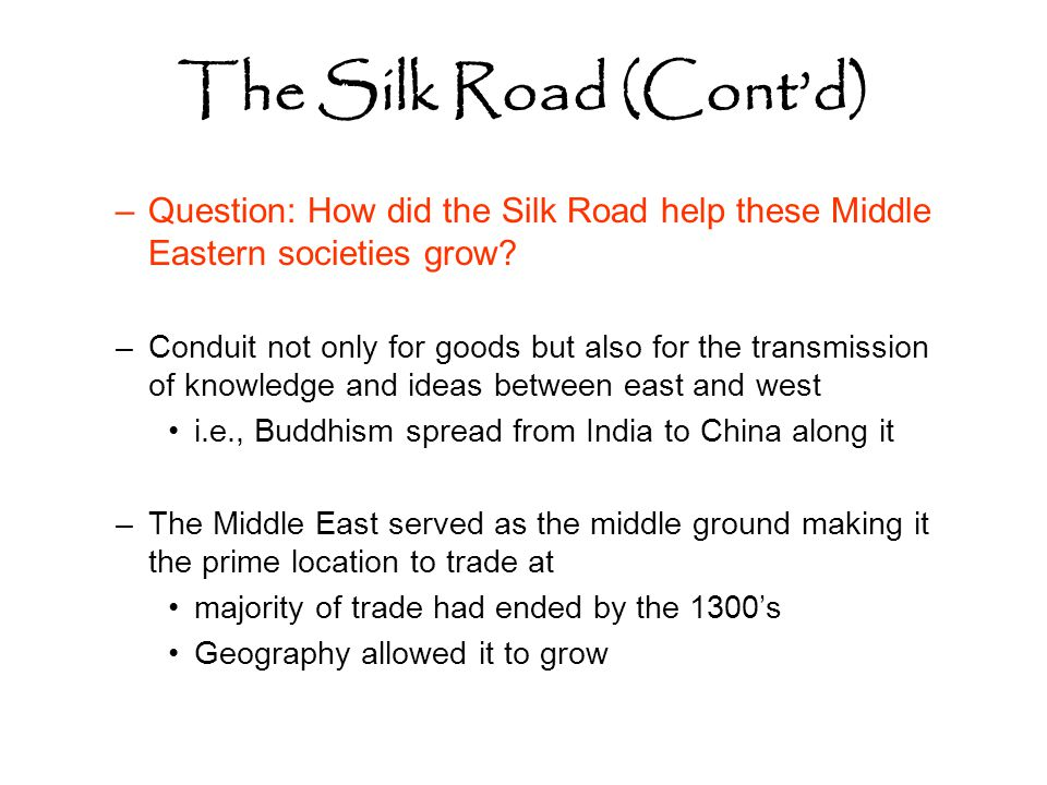 The Silk Road (Cont'd) Question: How did the Silk Road help these Middle Eastern societies grow