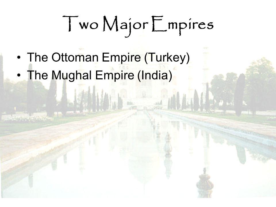Two Major Empires The Ottoman Empire (Turkey)