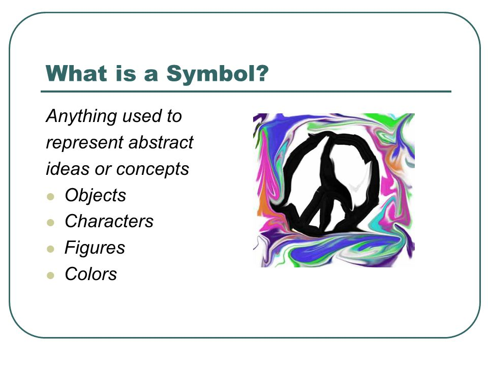 What is a Symbol Anything used to represent abstract