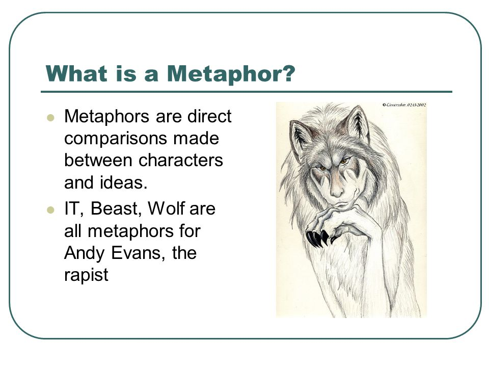 What is a Metaphor. Metaphors are direct comparisons made between characters and ideas.