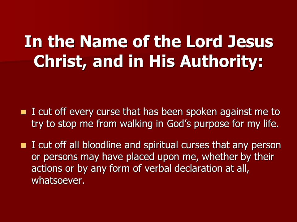 In the Name of the Lord Jesus Christ, and in His Authority: