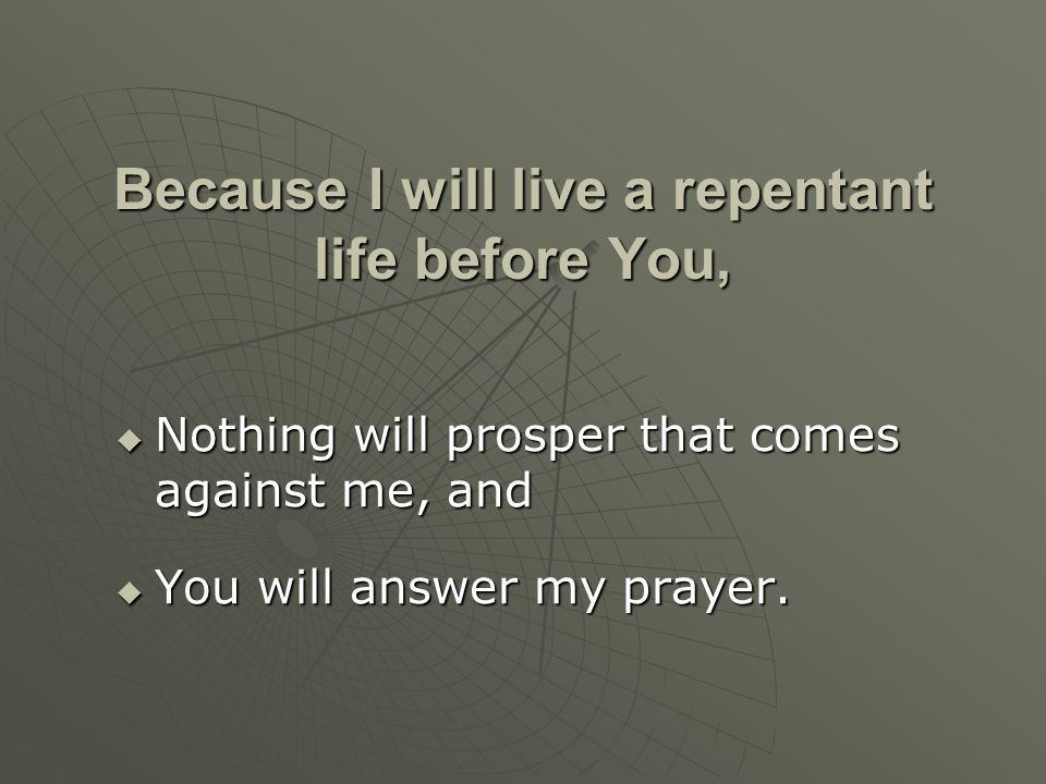 Because I will live a repentant life before You,