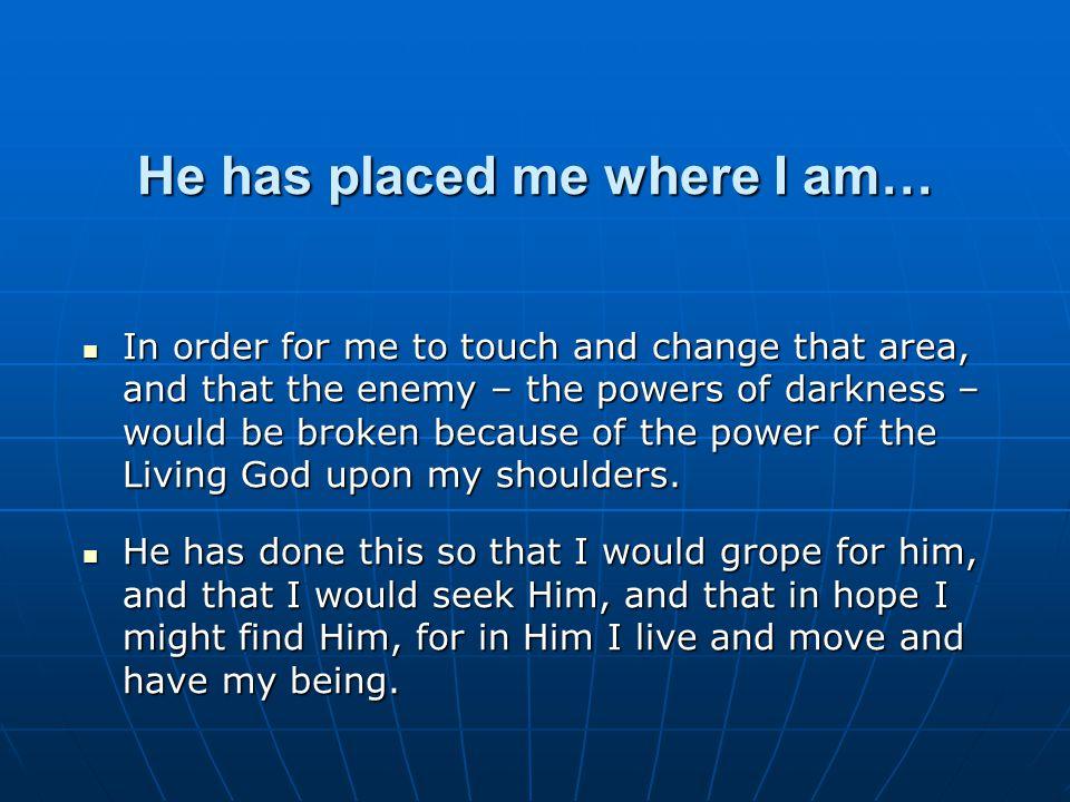 He has placed me where I am…