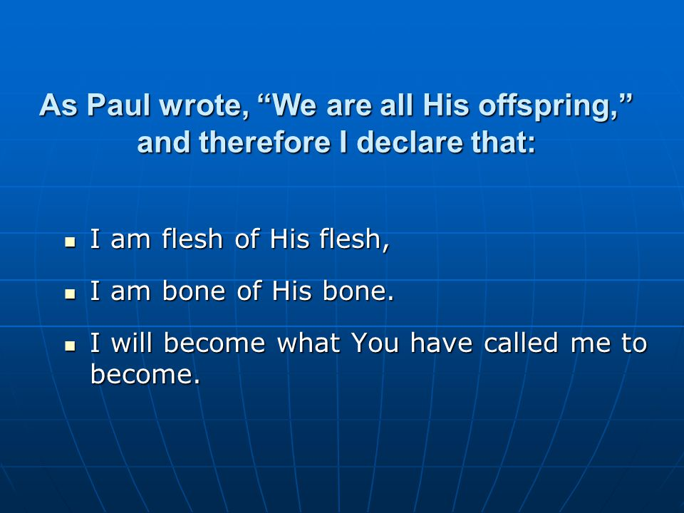 As Paul wrote, We are all His offspring, and therefore I declare that: