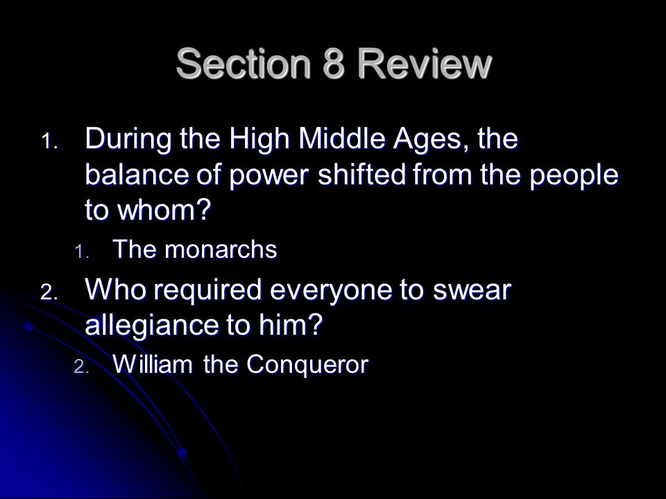 Section 8 Review During the High Middle Ages, the balance of power shifted from the people to whom