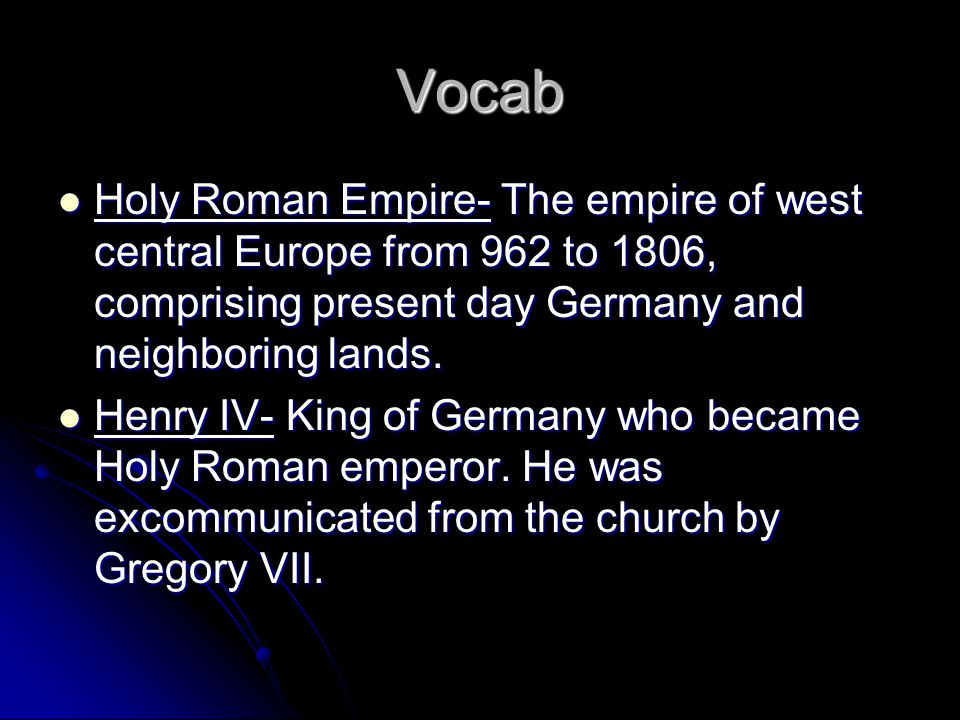 Vocab Holy Roman Empire- The empire of west central Europe from 962 to 1806, comprising present day Germany and neighboring lands.
