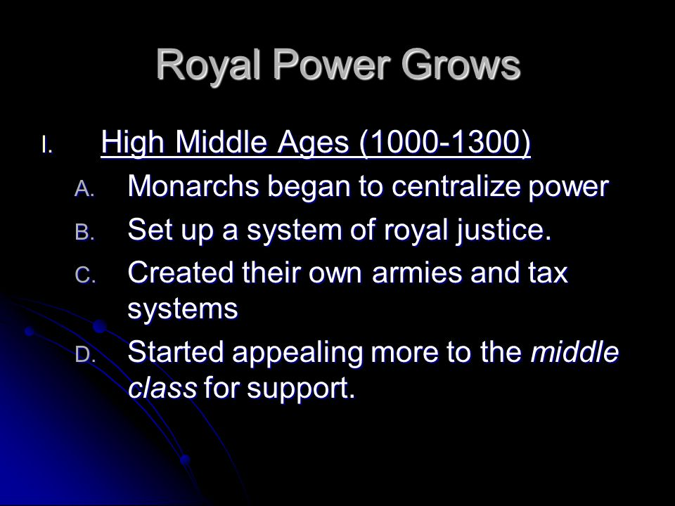 Royal Power Grows High Middle Ages (1000-1300)