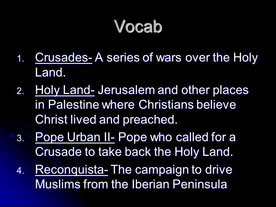 Vocab Crusades- A series of wars over the Holy Land.