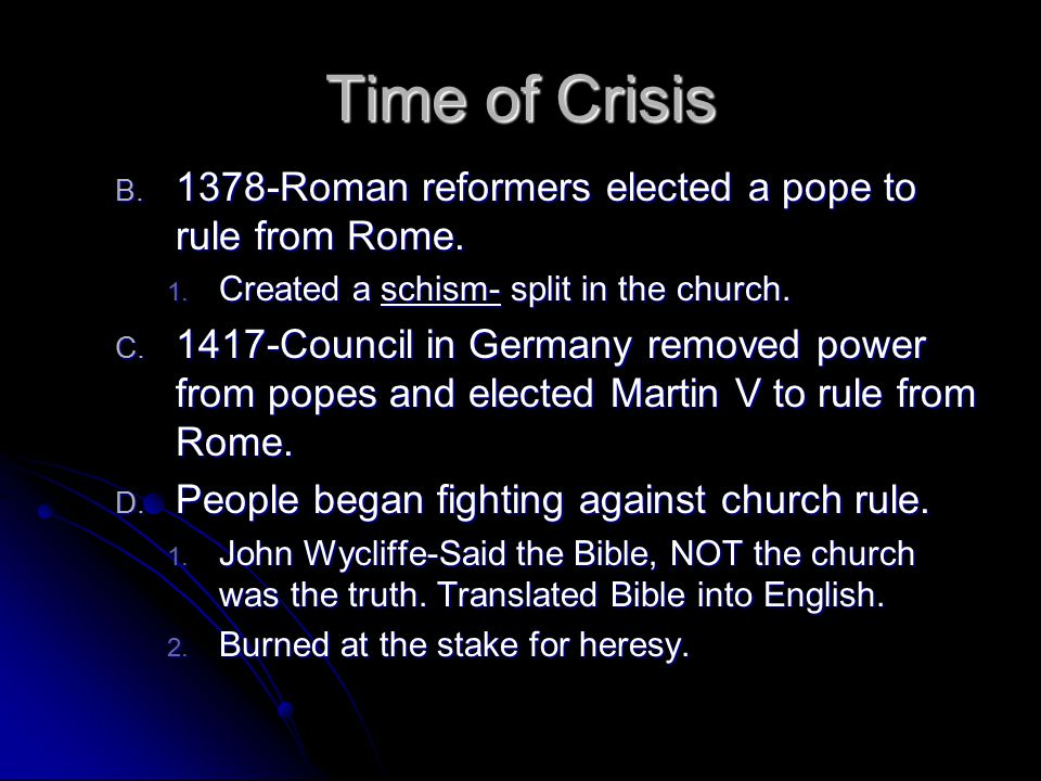 Time of Crisis 1378-Roman reformers elected a pope to rule from Rome.