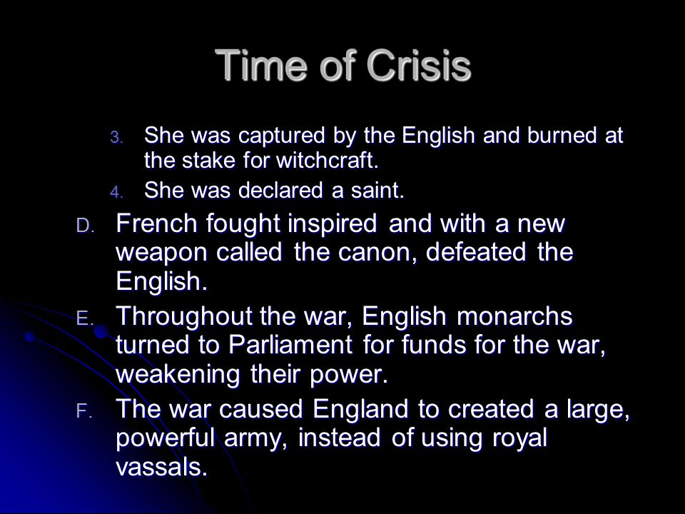 Time of Crisis She was captured by the English and burned at the stake for witchcraft. She was declared a saint.
