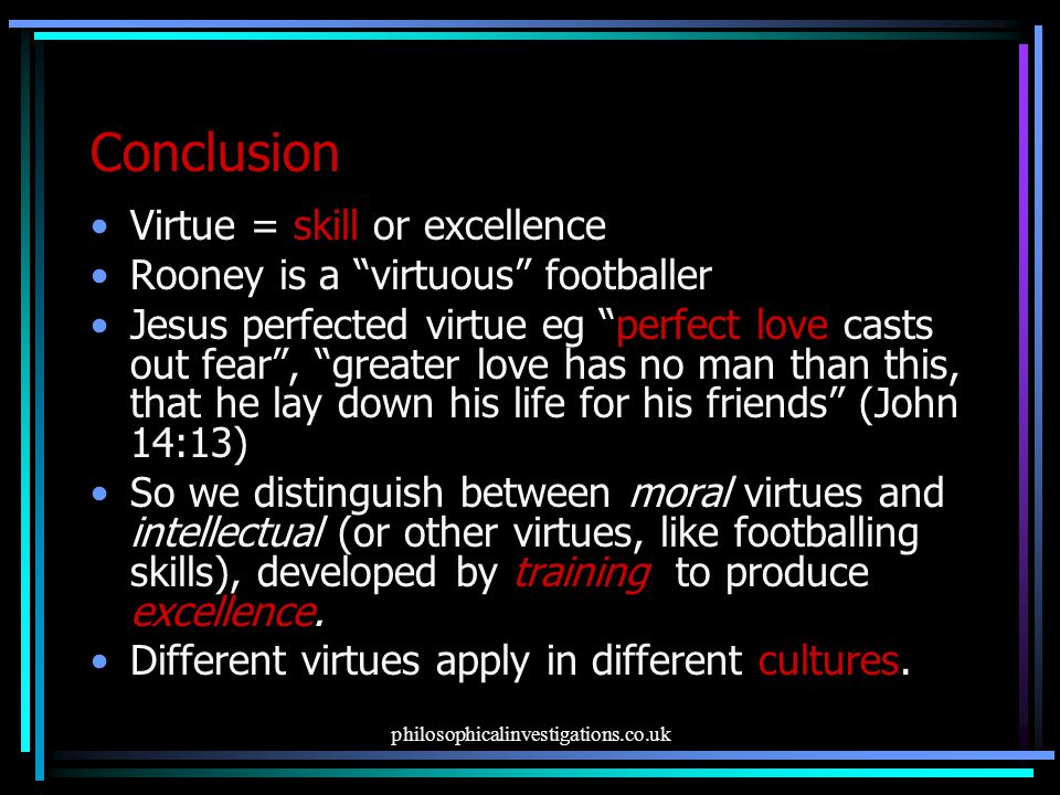 Conclusion Virtue = skill or excellence