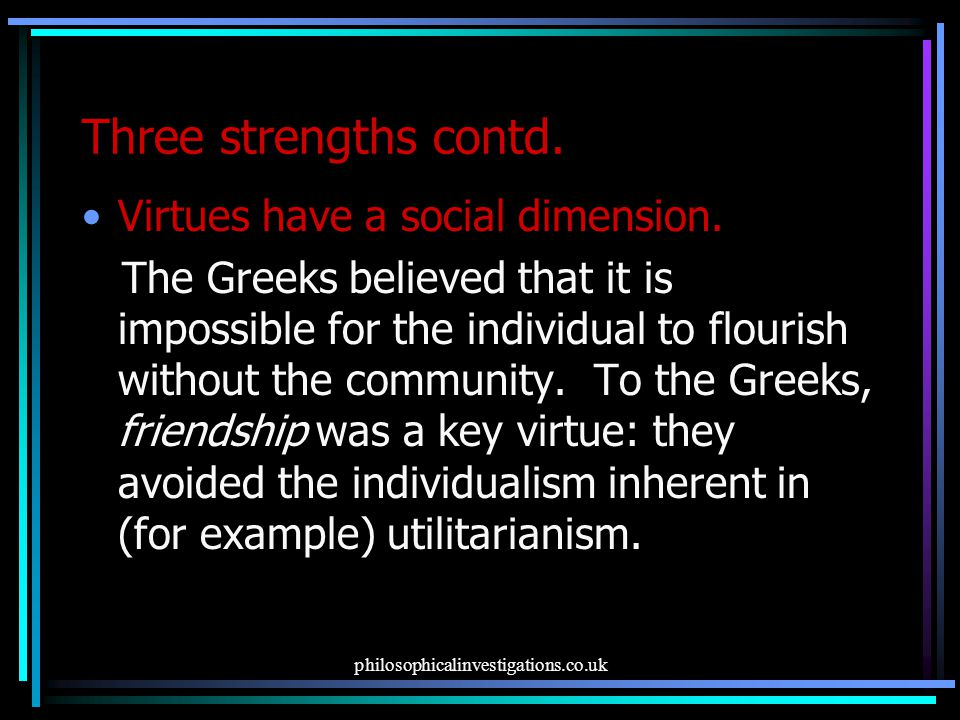 Three strengths contd. Virtues have a social dimension.