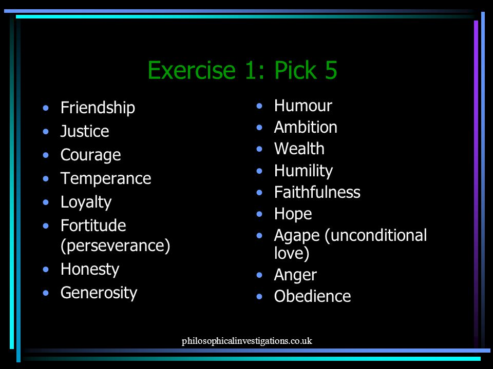 Exercise 1: Pick 5 Friendship Justice Courage Temperance Loyalty