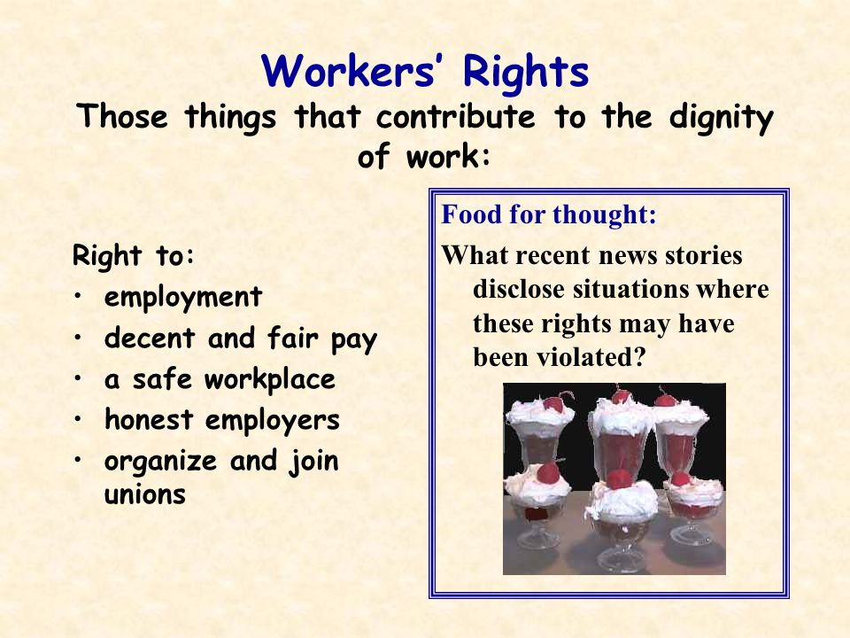 Workers' Rights Those things that contribute to the dignity of work: